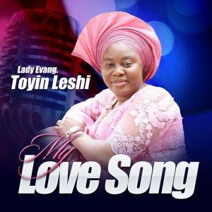Lady Evang. Toyin Leshi - My Love Song (Album)