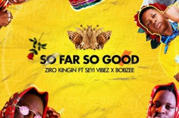 Ziro Kingin ft. Seyi Vibez & Bobzee - So Far So Good