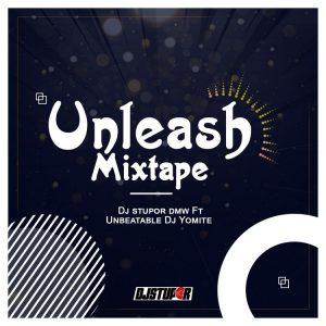 DJ Stupor DMW & DJ Yomite - Unleash Mixtape