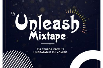 DJ Stupor DMW & DJ Yomite - Unleash Mixtape