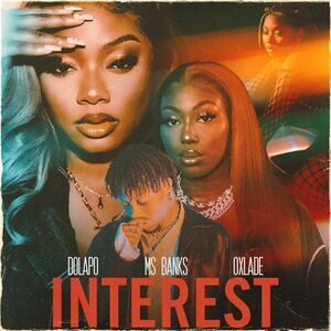 Dolapo Ft Ms Banks & Oxlade – Interest