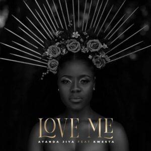 Ayanda Jiya – Love Me ft. Kwesta