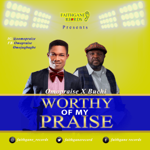 "Omopraise Hooks Up With Buchi On New Single ""worthy Of My Praise"""