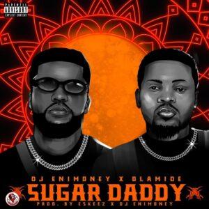 DJ Enimoney & Olamide - Sugar Daddy
