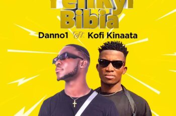 Danno1 Ft Kofi Kinaata – Yenkyi Bibia