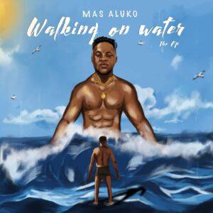 Mas Aluko – Walking On Water (EP)