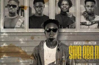 Kweku Darlington – Sika Aba Fie (Remix) Ft Kuami Eugene, Fameye, Yaw Tog x Kweku Flick