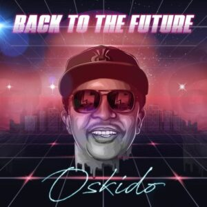 Oskido – Back To The Future (EP)