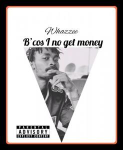 Whazzee – B'cos i no Get Money (Freestyle)