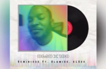 Eldee, Reminisce, Olamide – Omo x 100
