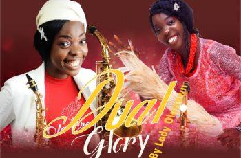 Lady Olacrown – Dual Glory (Zion Praise & Iba Re)