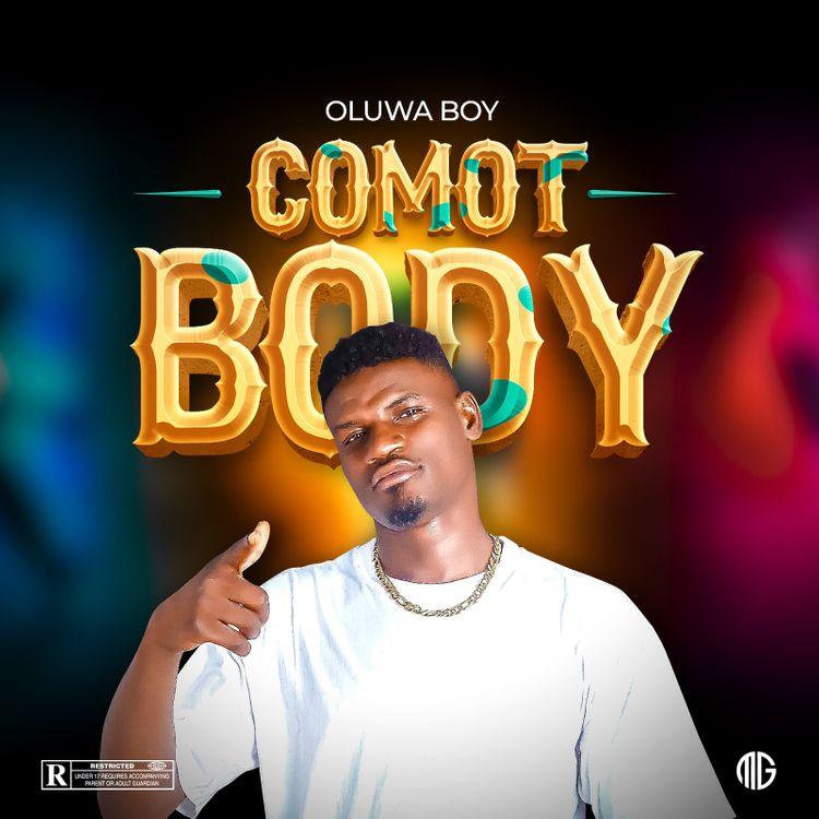 Oluwa Boy - Comot Body