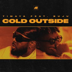Timaya – Cold Outside Ft. Buju